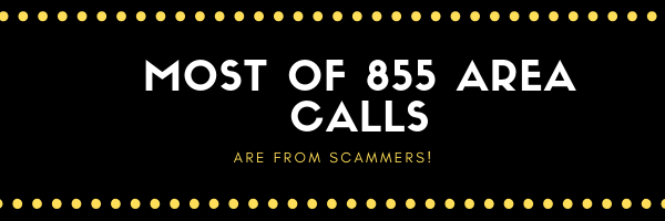 Most calls from area code 855 are done by scammers and scam artist. Within this article, I am sharing with you ways how to deal with them, how to avoid them and hopefully people will submit phone numbers from this area which are belonging to scammers.