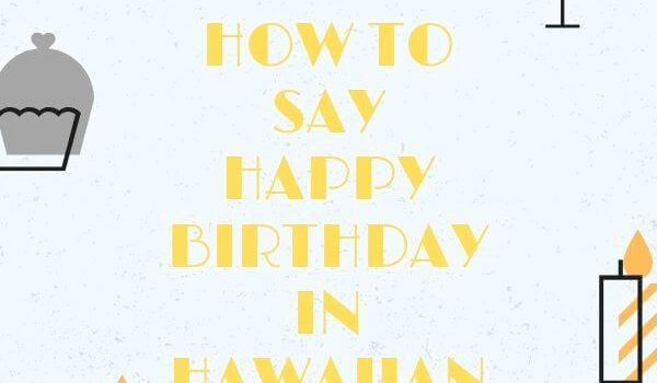 Learn how to say properly happy birthday in Hawaiian with our article. We will teach you how to pronounce it properly and what are the most common traditions and few most common words on Hawaii.