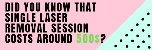 Did you know that single session of laser tattoo removal cost 500$, yes this is an average, but in some states, the price is even bigger