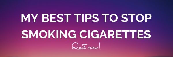 Here are my best tips to stop smoking cigarettes. Quit now; you will be happy later for this decision. Don't delay the date, start now with cleaning your system of nicotine.
