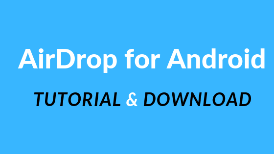 AirDrop for Android to iphone, mac and windows tutorial and even a download link is included within this article for you