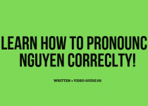 Learn how to pronounce Nguyen correctly. I wrote a written guide for you, but if you feel like that is not enought I have attached a learning youtube video, which should teach you the correcnt pronounciation of this name