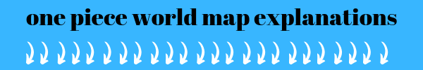 It is crucial to read the One Piece World map explanations, other vise you would not undersntad which aoprts are in front of the globe and which are not