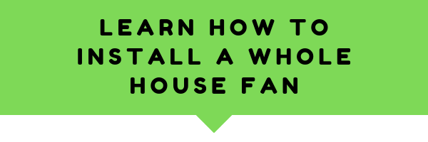 Follow the exact steps to install a whole house fan properly.