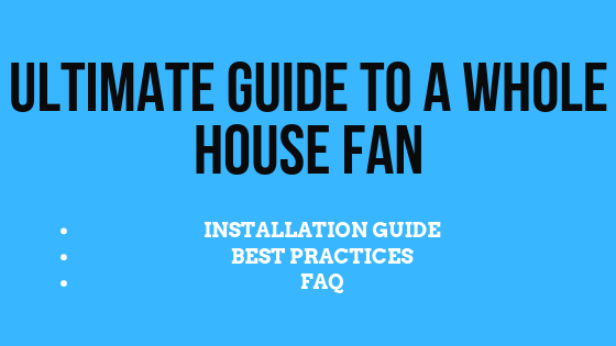 This is the ultimate guide to a whole house fan, you will learn from installation to the best settings and practices.