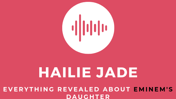 Everything there is to be known about Hailie Jade Scott and her relationship with her dad eminem.