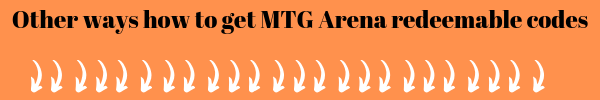 Other ways how to get magic the gathering arena codes for free or for the best price possible