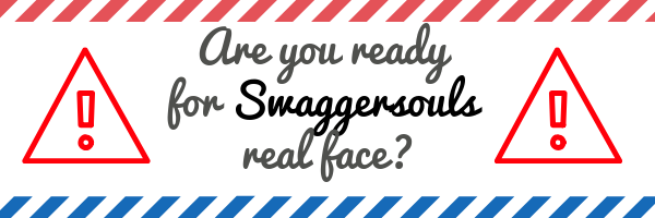 Are you ready for Swaggersouls face?